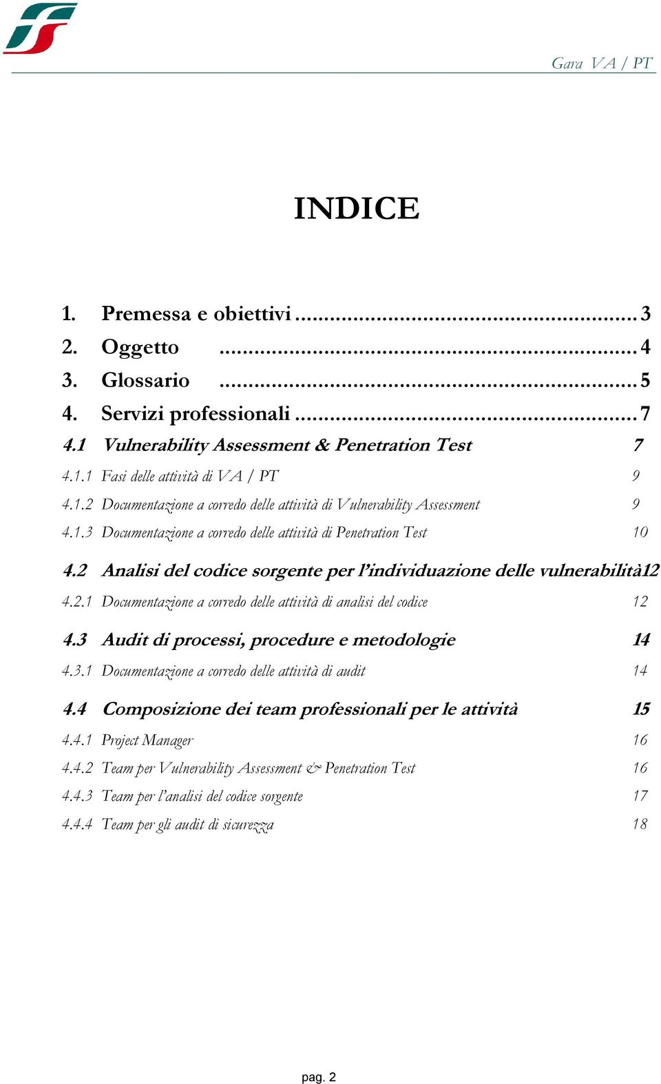3 Audit di prcessi, prcedure e metdlgie 14 4.3.1 Dcumentazine a crred delle attività di audit 14 4.4 Cmpsizine dei team prfessinali per le attività 15 4.4.1 Prject Manager 16 4.4.2 Team per Vulnerability Assessment & Penetratin Test 16 4.