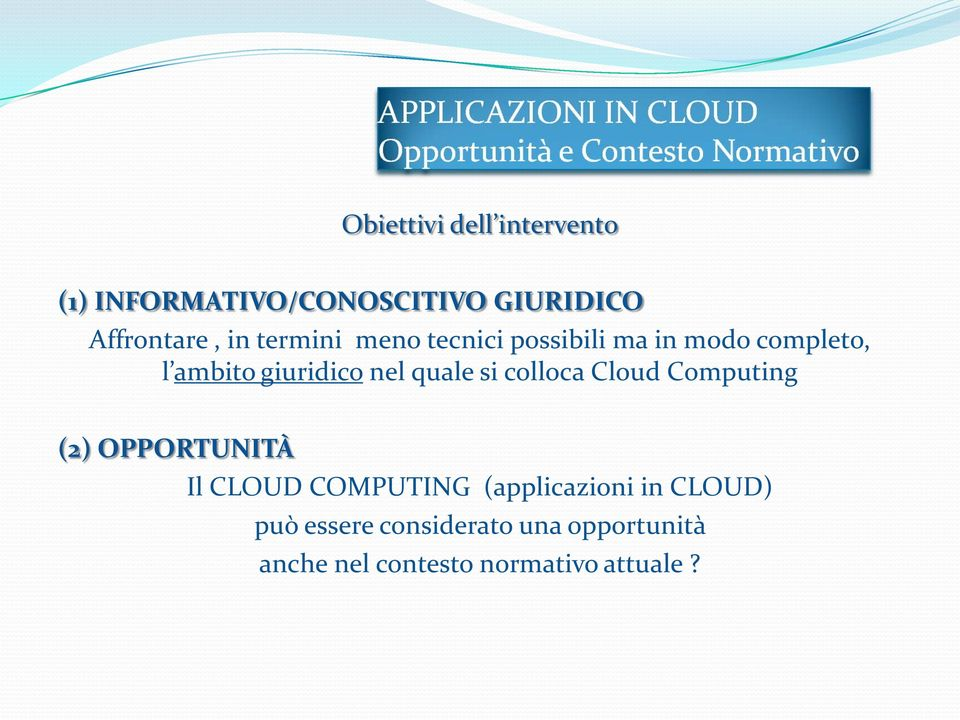 si colloca Cloud Computing (2) OPPORTUNITÀ Il CLOUD COMPUTING (applicazioni in