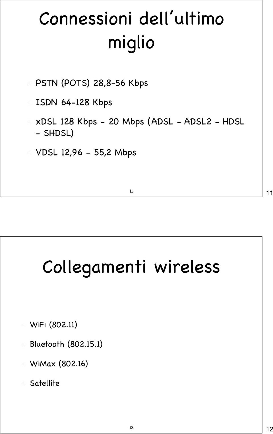 SHDSL) VDSL 12,96-55,2 Mbps 11 11 Collegamenti wireless WiFi