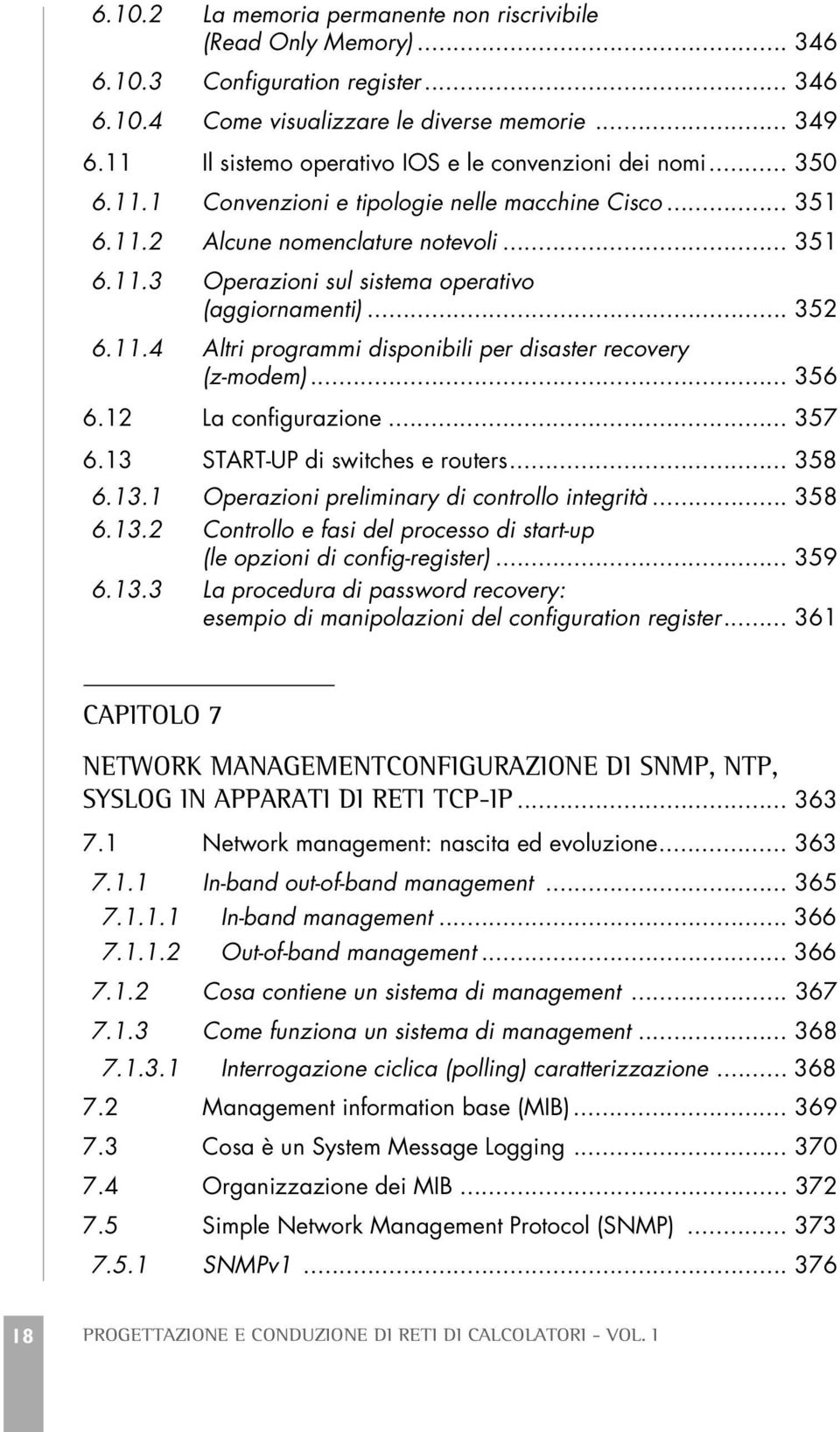.. 352 6.11.4 Altri programmi disponibili per disaster recovery (z-modem)... 356 6.12 La configurazione... 357 6.13 START-UP di switches e routers... 358 6.13.1 Operazioni preliminary di controllo integrità.
