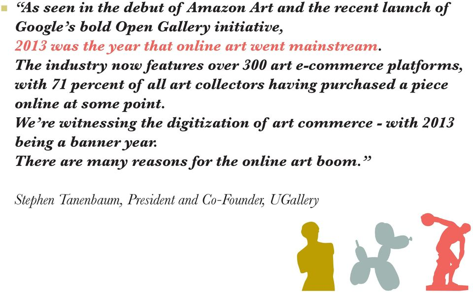 The industry now features over 300 art e-commerce platforms, with 71 percent of all art collectors having purchased a