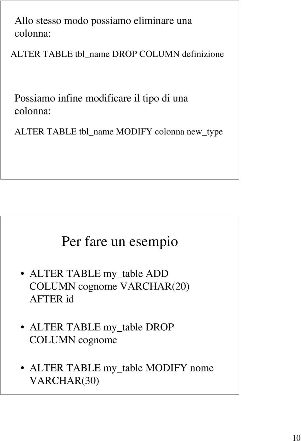 MODIFY colonna new_type Per fare un esempio ALTER TABLE my_table ADD COLUMN cognome