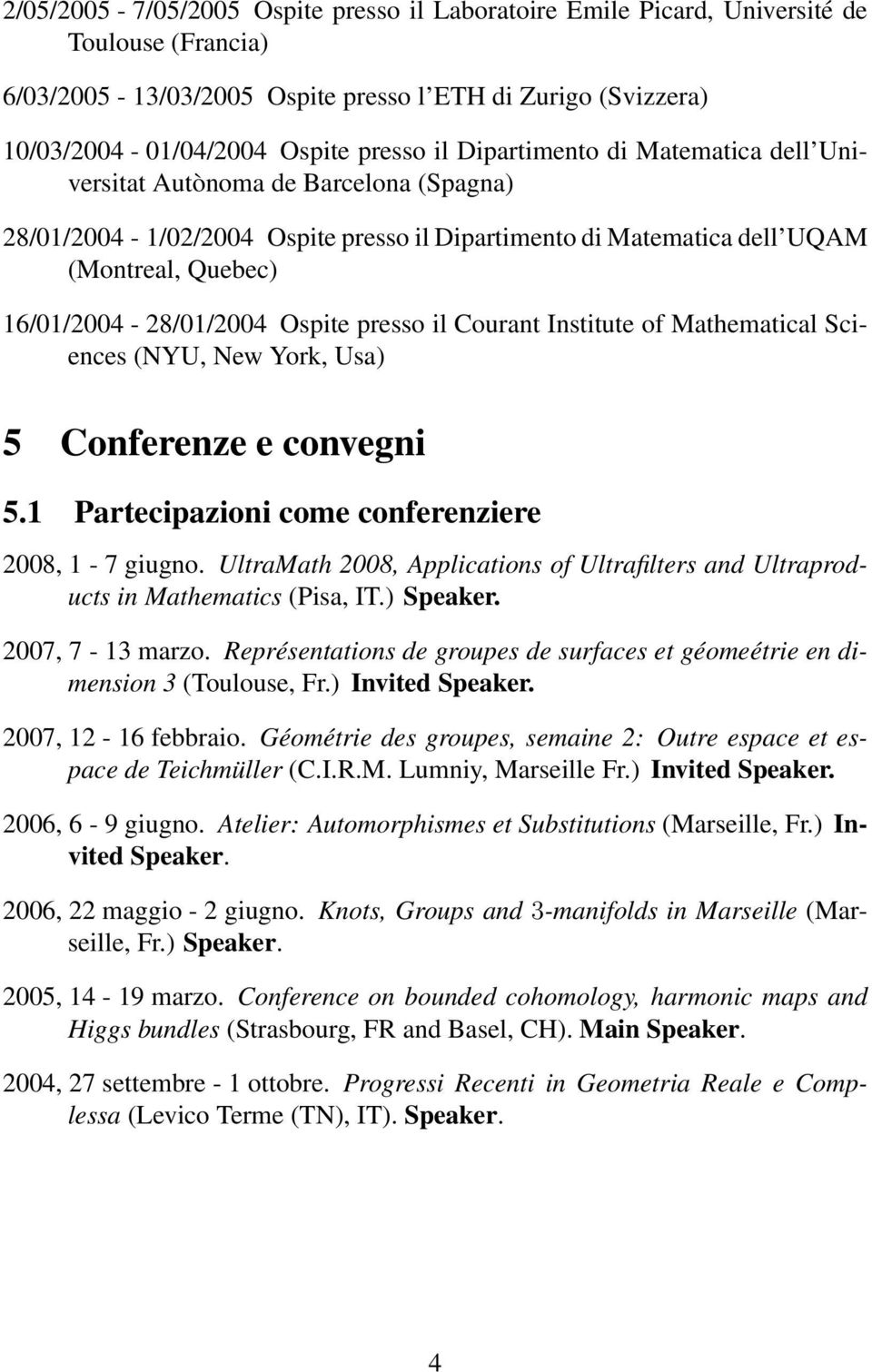 Mathematical Sciences (NYU, New York, Usa) 5 Conferenze e convegni 5.1 Partecipazioni come conferenziere 2008, 1-7 giugno.