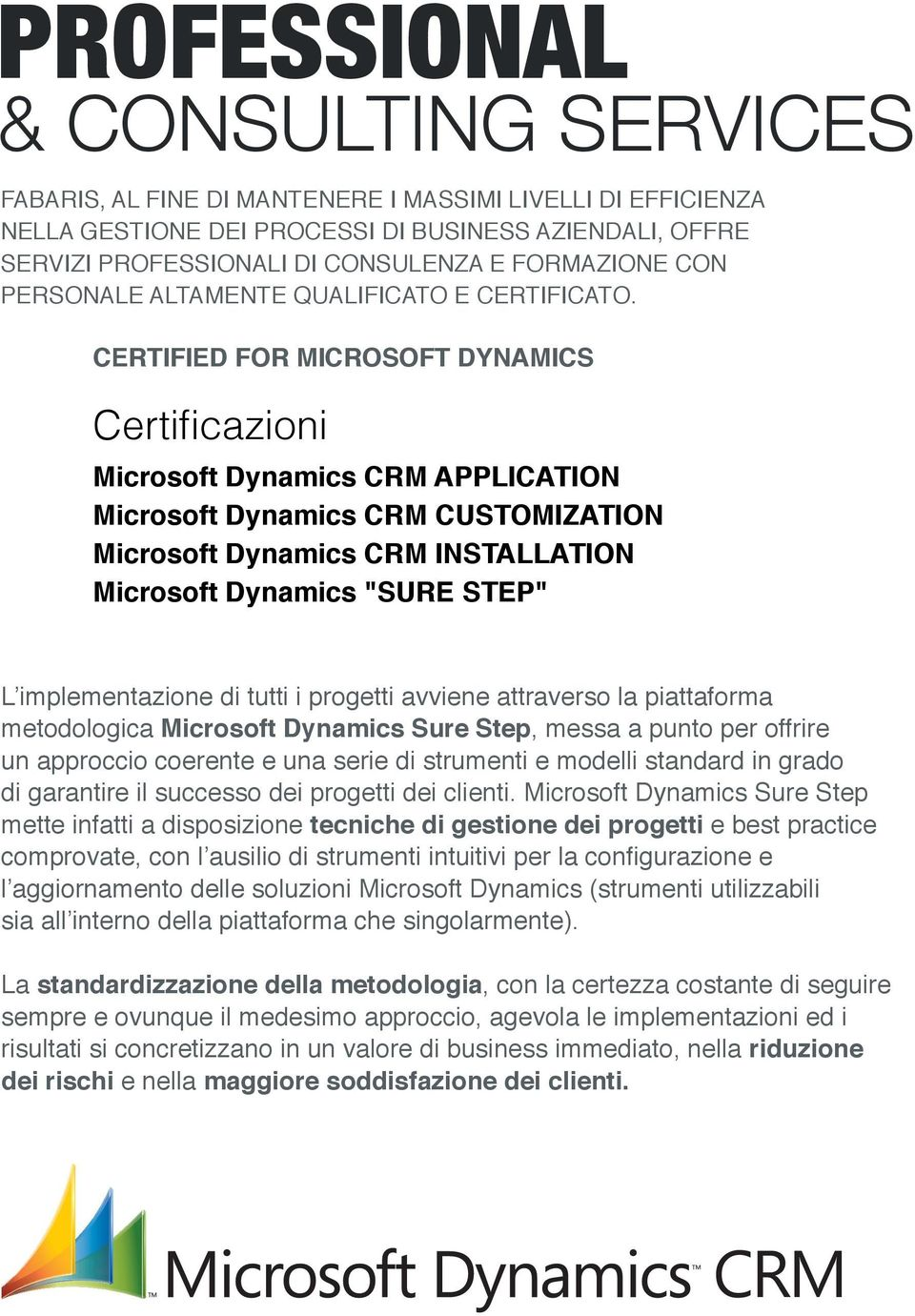 "CERTIFIED FOR MICROSOFT DYNAMICS Certificazioni Microsoft Dynamics CRM APPLICATION Microsoft Dynamics CRM CUSTOMIZATION Microsoft Dynamics CRM INSTALLATION Microsoft Dynamics ""SURE STEP"" L"