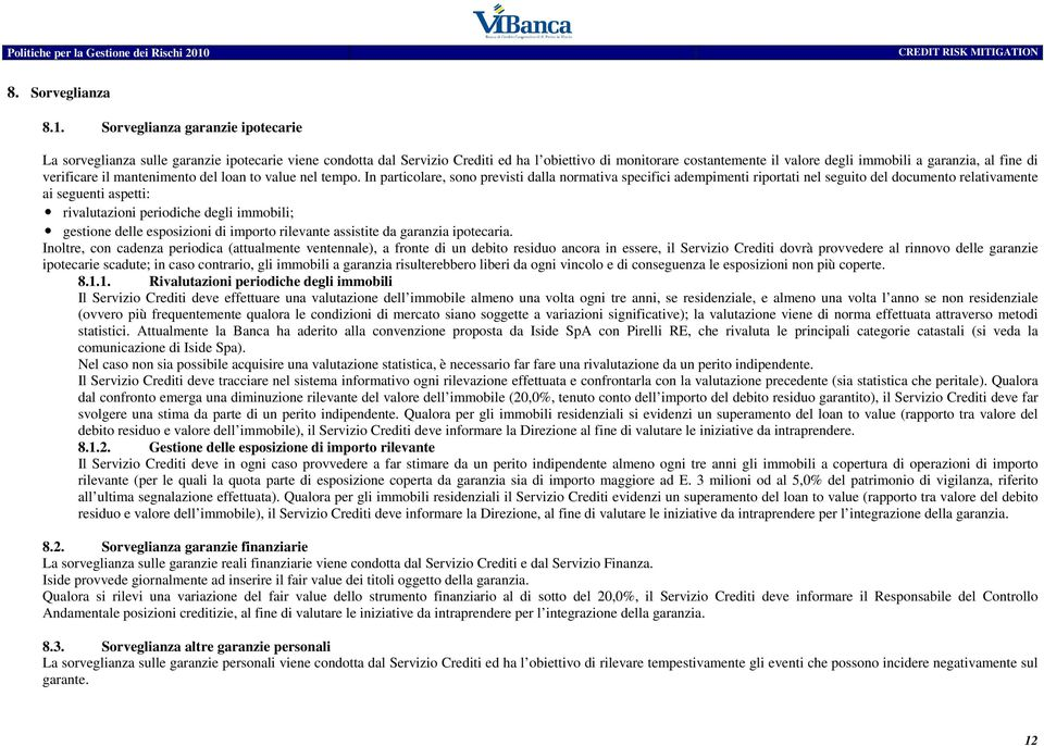 fine di verificare il mantenimento del loan to value nel tempo.