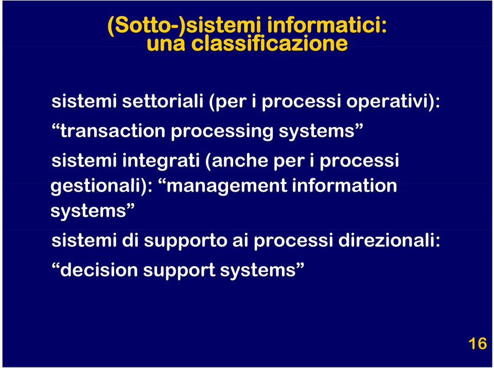 integrati (anche per i processi gestionali): management information