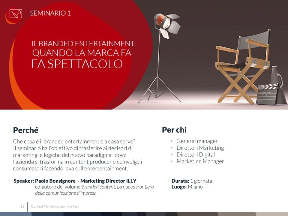 coinvolge i consumatori facendo leva sull entertentainment. Speaker: Paolo Bonsignore - Marketing Director ILLY co-autore del volume Branded content.