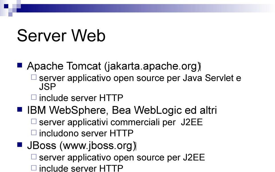 include server HTTP IBM WebSphere, Bea WebLogic ed altri server applicativi