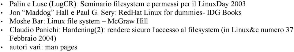 Sery: RedHat Linux for dummies- IDG Books Moshe Bar: Linux file system McGraw