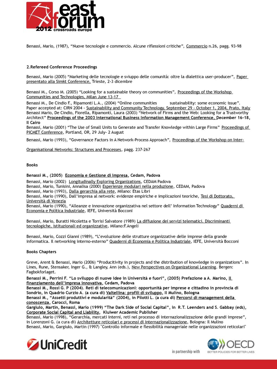 dicembre Benassi M., Corso M. (2005) Looking for a sustainable theory on communities, Proceedings of the Workshop Communities and Technologies, Milan June 13-17 Benassi M., De Cindio F., Ripamonti L.
