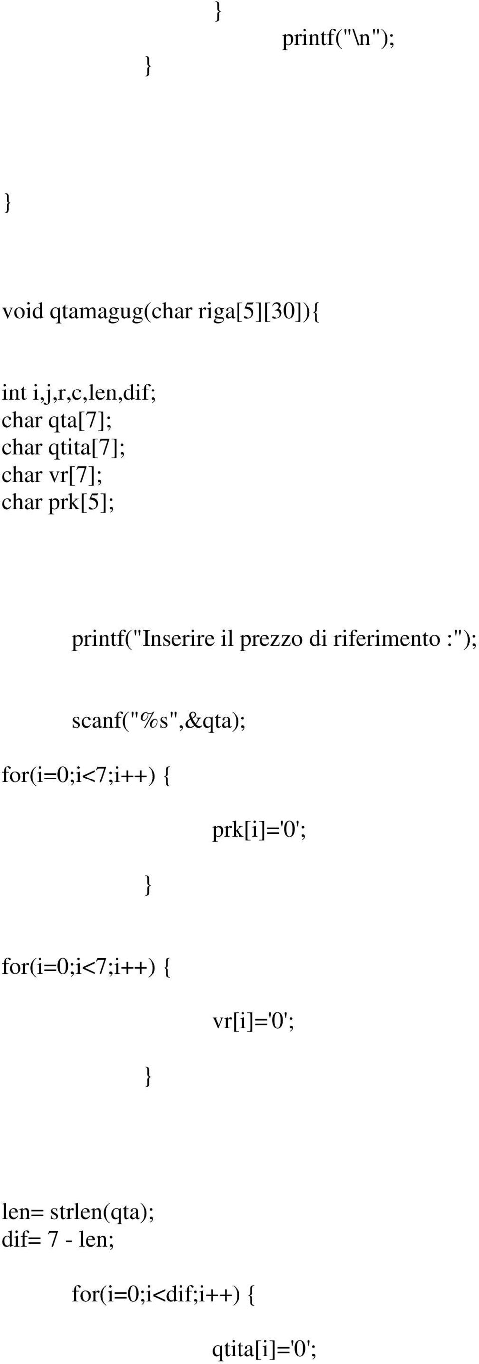 "riferimento :""); scanf(""%s"",&qta); for(i=0;i<7;i++) { prk[i]='0';"