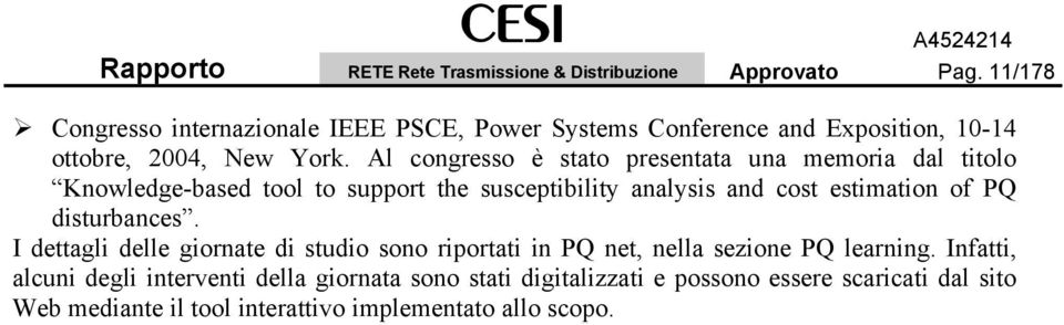 Al congresso è stato presentata una memoria dal titolo Knowledge-based tool to support the susceptibility analysis and cost estimation of PQ
