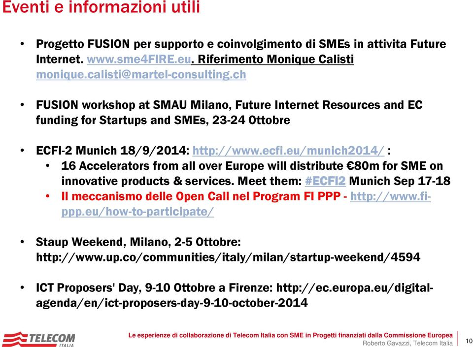 eu/munich2014/ : 16 Accelerators from all over Europe will distribute 80m for SME on innovative products & services.