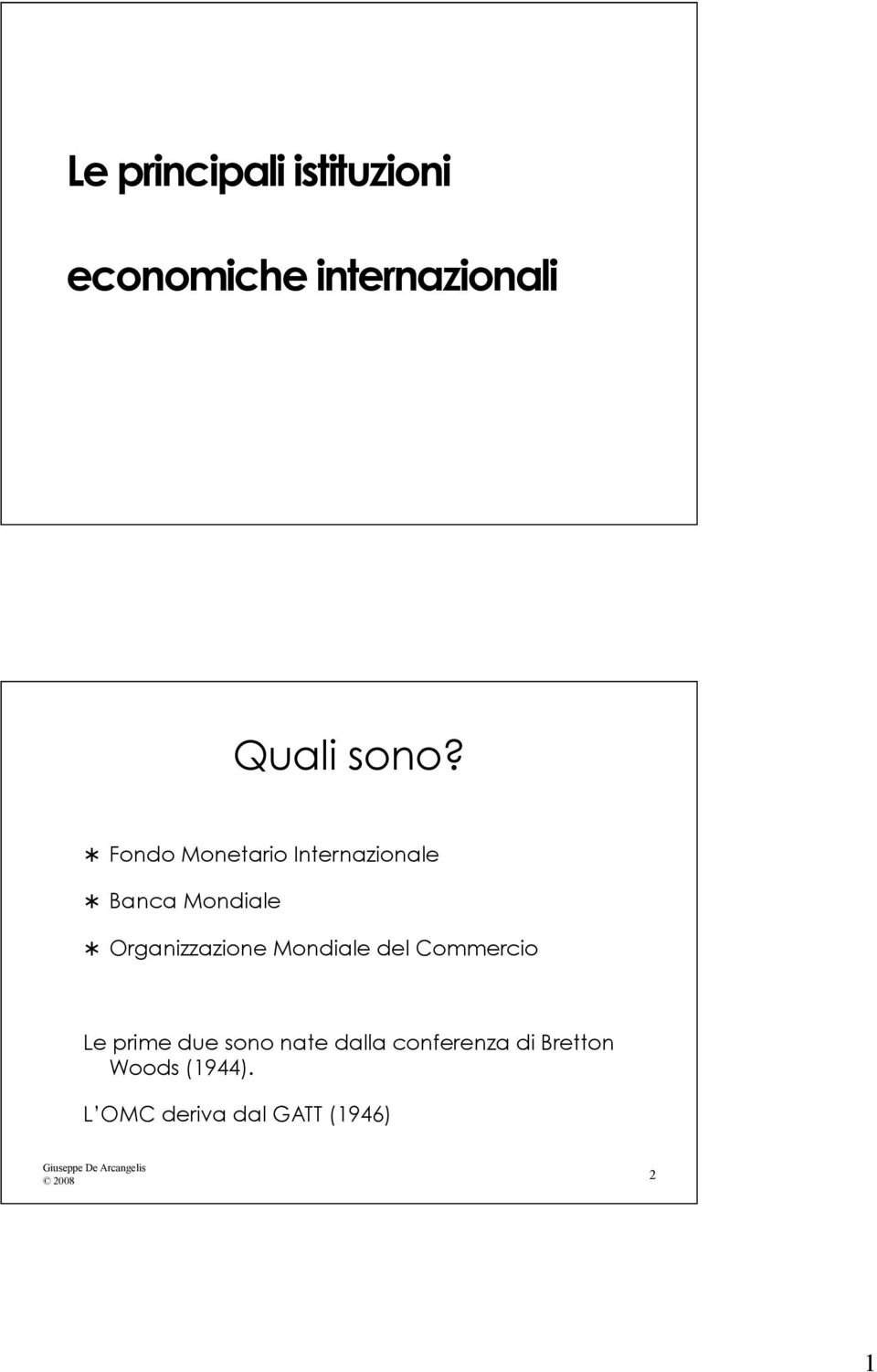 Mondiale del Commercio Le prime due sono nate dalla conferenza