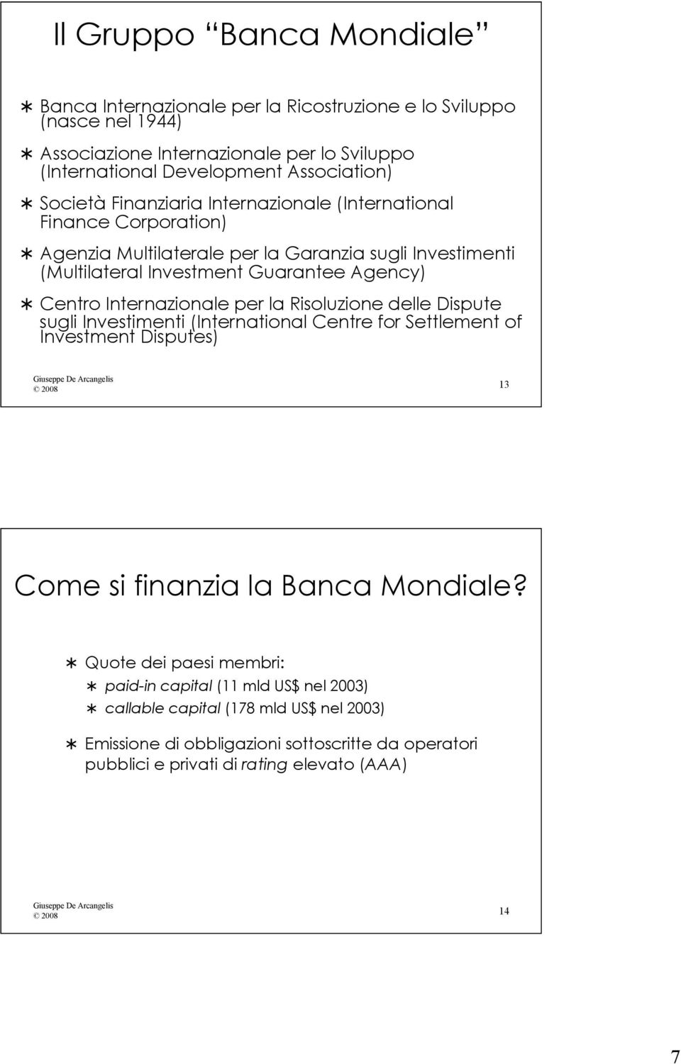 Internazionale per la Risoluzione delle Dispute sugli Investimenti (International Centre for Settlement of Investment Disputes) 2008 13 Come si finanzia la Banca Mondiale?