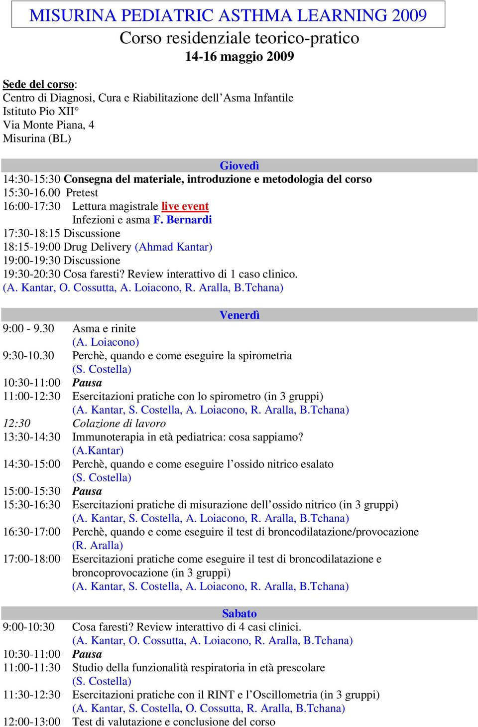Bernardi 17:30-18:15 Discussione 18:15-19:00 Drug Delivery (Ahmad Kantar) 19:00-19:30 Discussione 19:30-20:30 Cosa faresti? Review interattivo di 1 caso clinico. (A. Kantar, O. Cossutta, A.