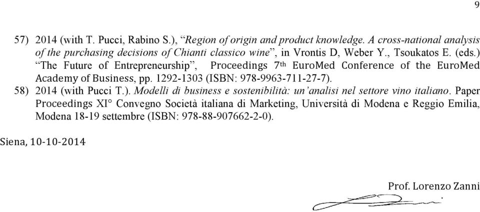 ) The Future of Entrepreneurship, Proceedings 7 th EuroMed Conference of the EuroMed Academy of Business, pp. 1292-1303 (ISBN: 978-9963-711-27-7).