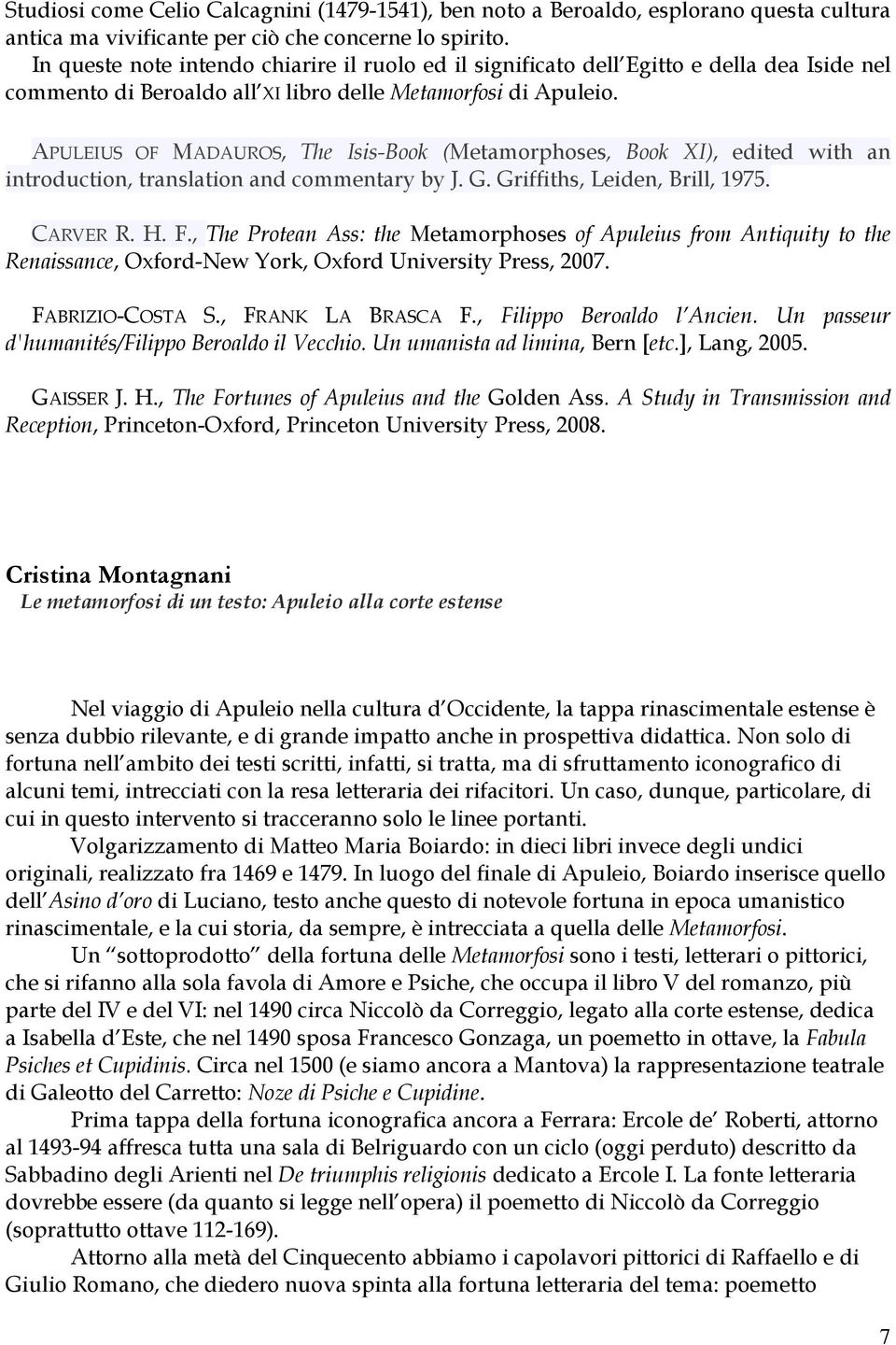 APULEIUS OF MADAUROS, The Isis-Book (Metamorphoses, Book XI), edited with an introduction, translation and commentary by J. G. Griffiths, Leiden, Brill, 1975. CARVER R. H. F.