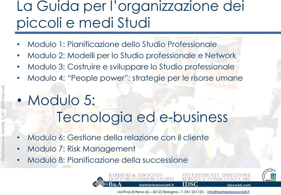 professionale Modulo 4: People power : strategie per le risorse umane Modulo 5: Tecnologia ed e-business