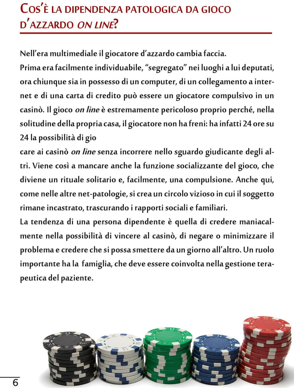 compulsivo in un casinò.