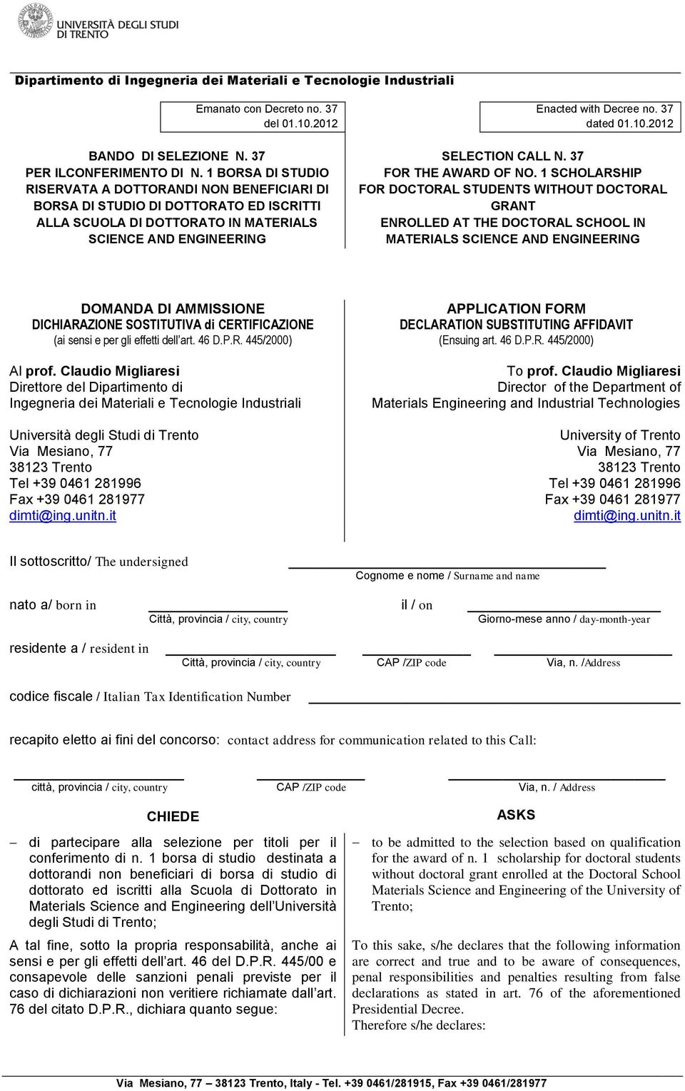 281977 dimti@ing.unitn.it APPLICATION FORM DECLARATION SUBSTITUTING AFFIDAVIT (Ensuing art. 46 D.P.R. 445/2000) To prof.