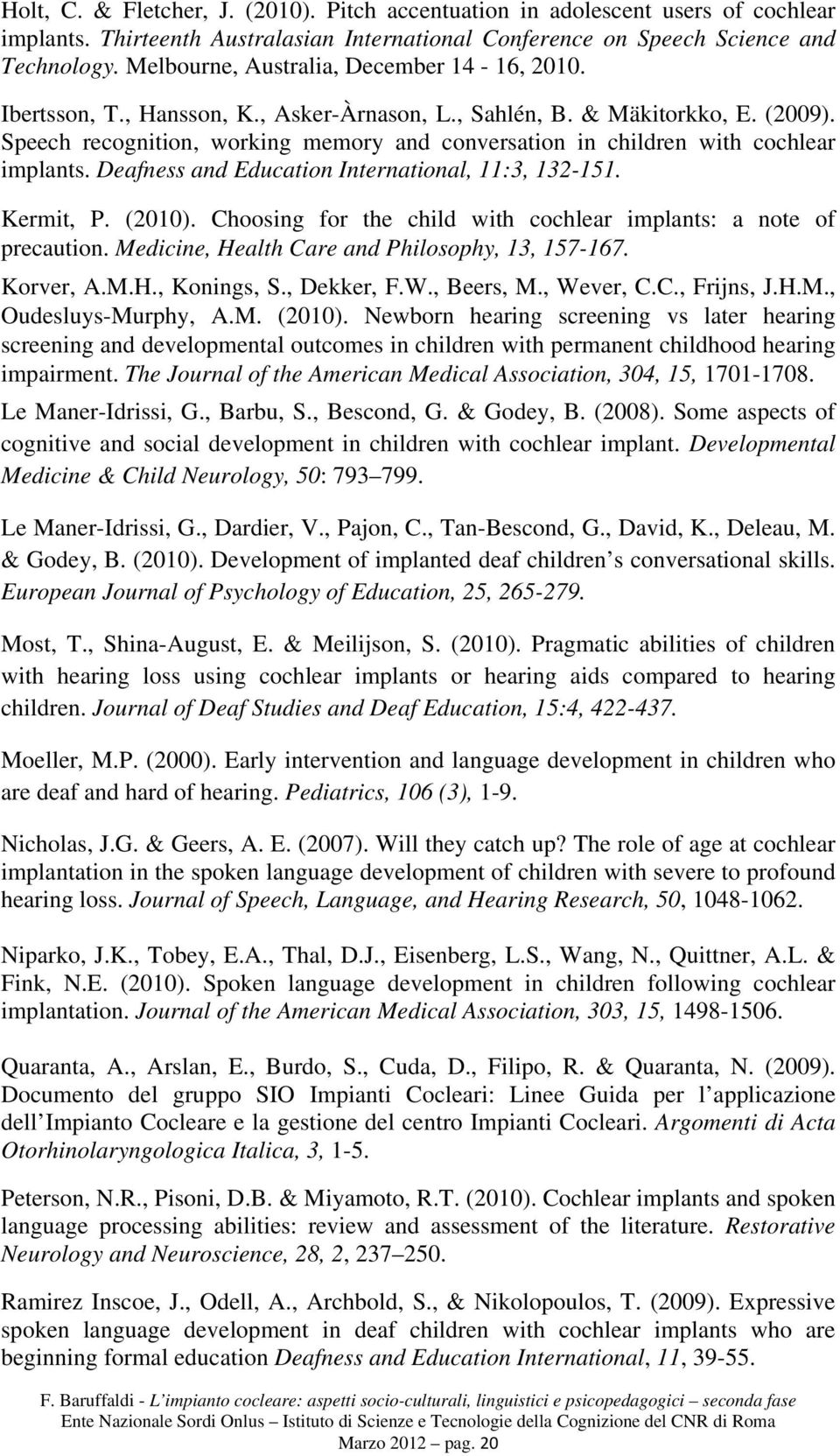 Speech recognition, working memory and conversation in children with cochlear implants. Deafness and Education International, 11:3, 132-151. Kermit, P. (2010).