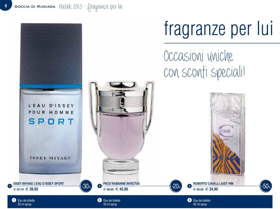 ISSEY MIYAKE L EAU D ISSEY SPORT -0% e 57,0 e 9,95 PACO RABANNE INVICTUS -0% e