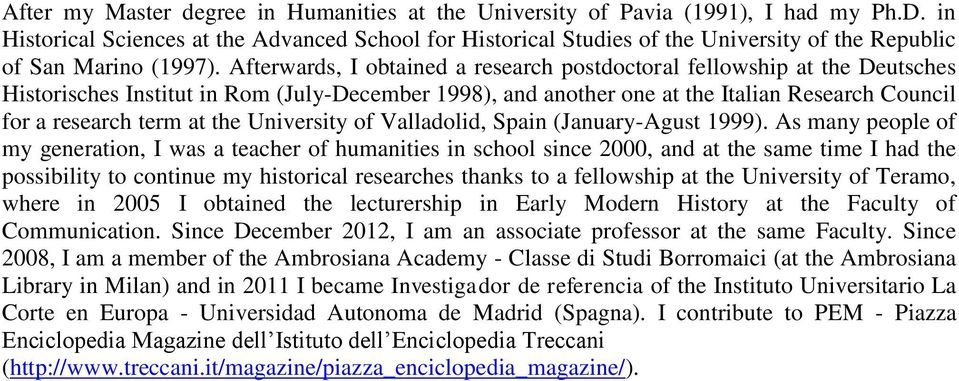 Afterwards, I obtained a research postdoctoral fellowship at the Deutsches Historisches Institut in Rom (July-December 1998), and another one at the Italian Research Council for a research term at