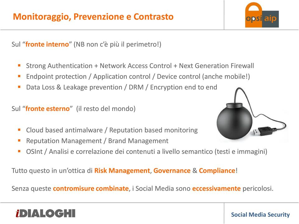 ) Data Loss & Leakageprevention/ DRM / Encryptionend toend Sul fronte esterno (il resto del mondo) Cloud based antimalware/ Reputation based monitoring Reputation