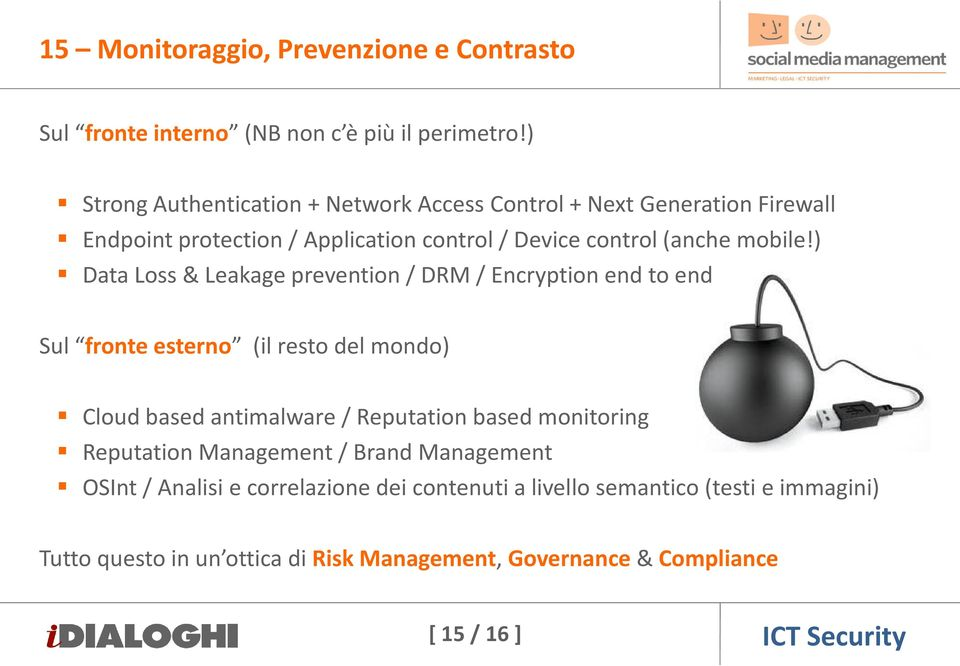 ) Data Loss & Leakageprevention/ DRM / Encryptionend toend Sul fronte esterno (il resto del mondo) Cloud based antimalware/ Reputation based