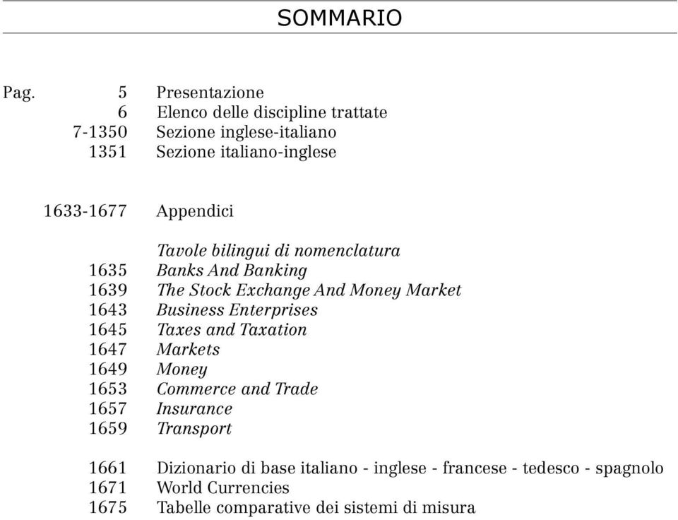 Appendici Tavole bilingui di nomenclatura 1635 Banks And Banking 1639 The Stock Exchange And Money Market 1643 Business