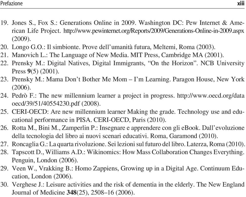 : Digital Natives, Digital Immigrants, On the Horizon. NCB University Press 9(5) (2001). 23. Prensky M.: Mama Don t Bother Me Mom I m Learning. Paragon House, New York (2006). 24. Pedrò F.