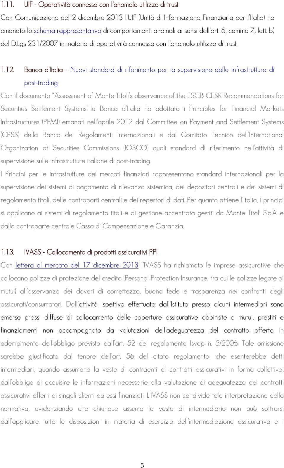 Banca d Italia - Nuovi standard di riferimento per la supervisione delle infrastrutture di post-trading Con il documento Assessment of Monte Titoli s observance of the ESCB-CESR Recommendations for
