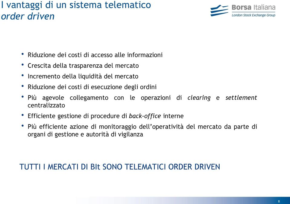 operazioni di clearing e settlement centralizzato Efficiente gestione di procedure di back-office interne Più efficiente azione di