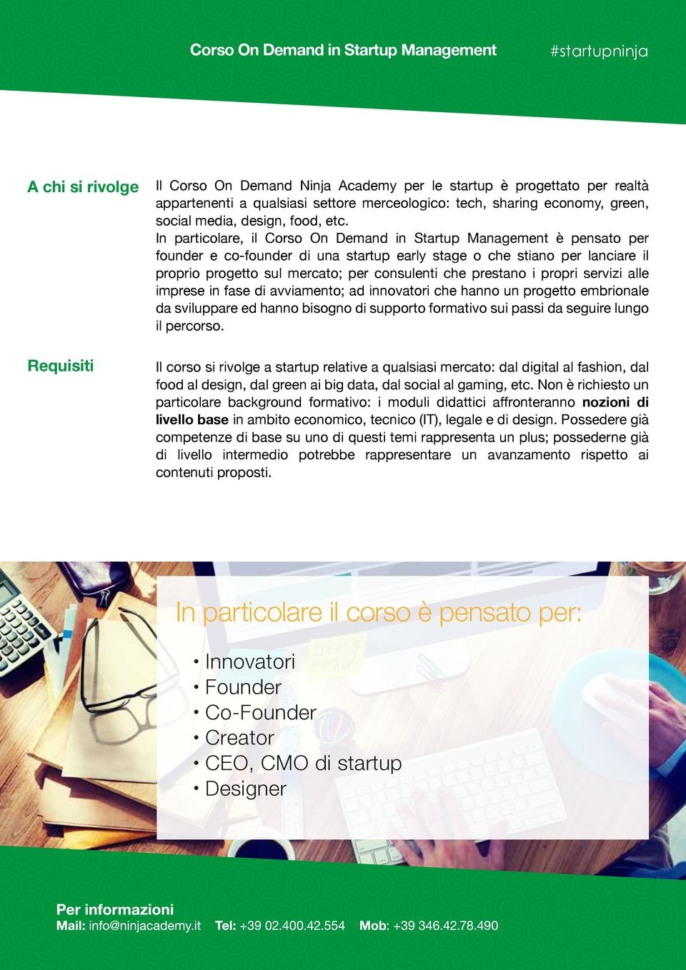 In particolare, il Corso On Demand in Startup Management è pensato per founder e co-founder di una startup early stage o che stiano per lanciare il proprio progetto sul mercato; per sulenti che
