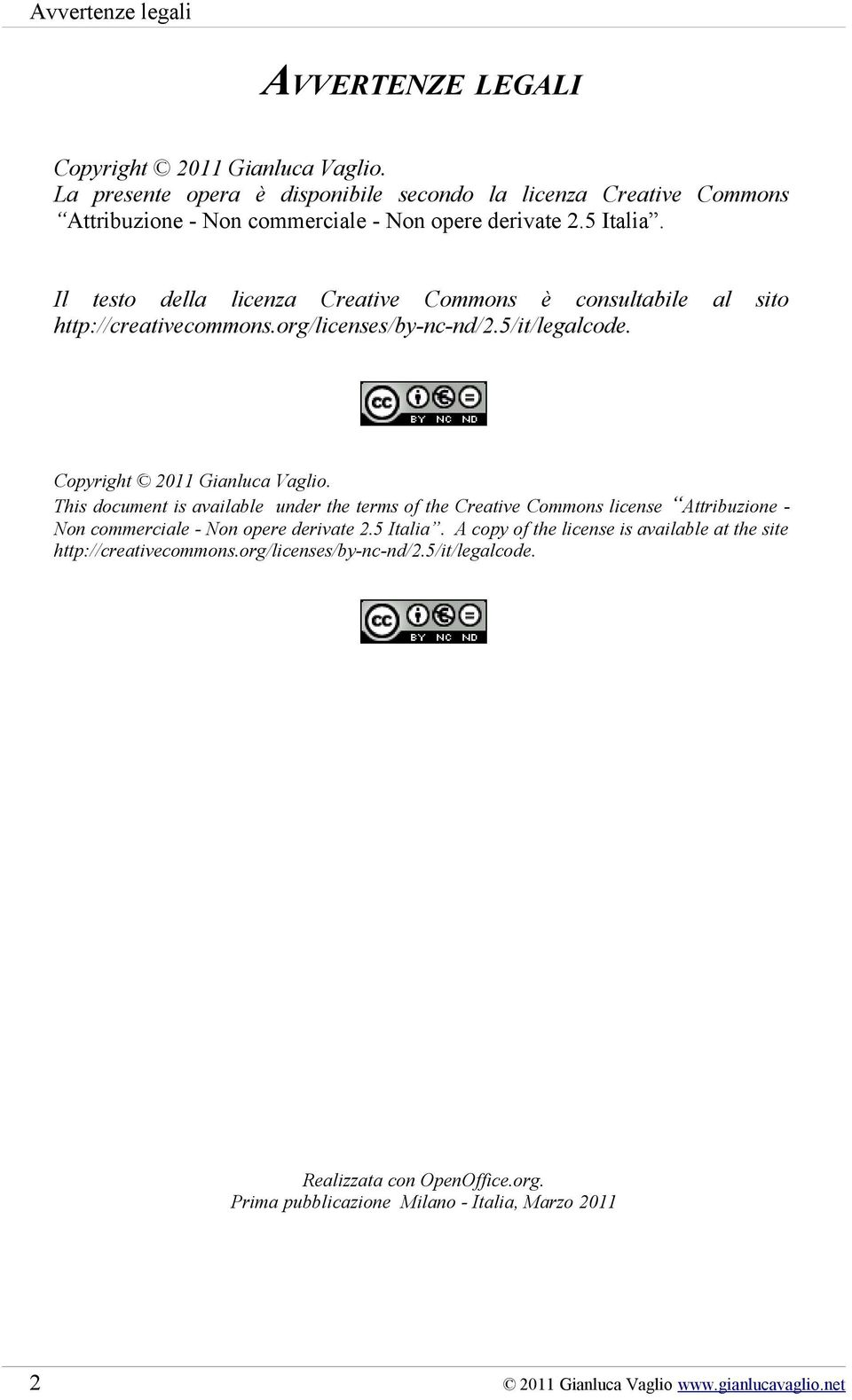 Il testo della licenza Creative Commons è consultabile al sito http://creativecommons.org/licenses/by-nc-nd/2.5/it/legalcode. Copyright 2011 Gianluca Vaglio.