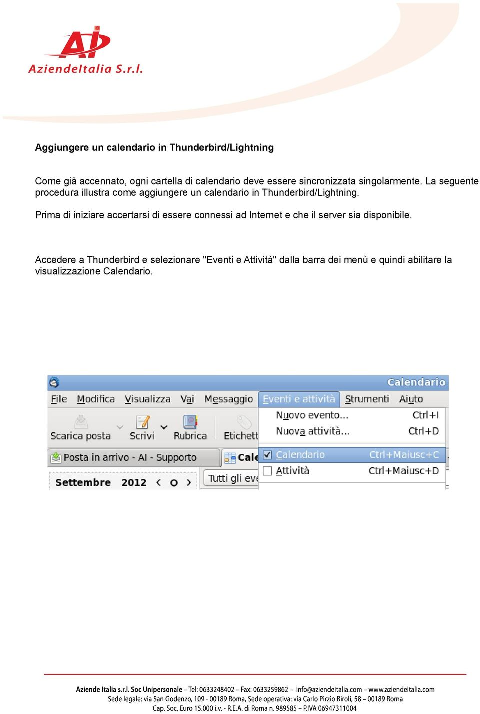 La seguente procedura illustra come aggiungere un calendario in Thunderbird/Lightning.