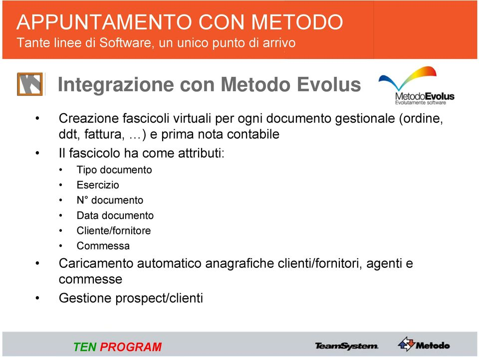 attributi: Tipo documento Esercizio N documento Data documento Cliente/fornitore