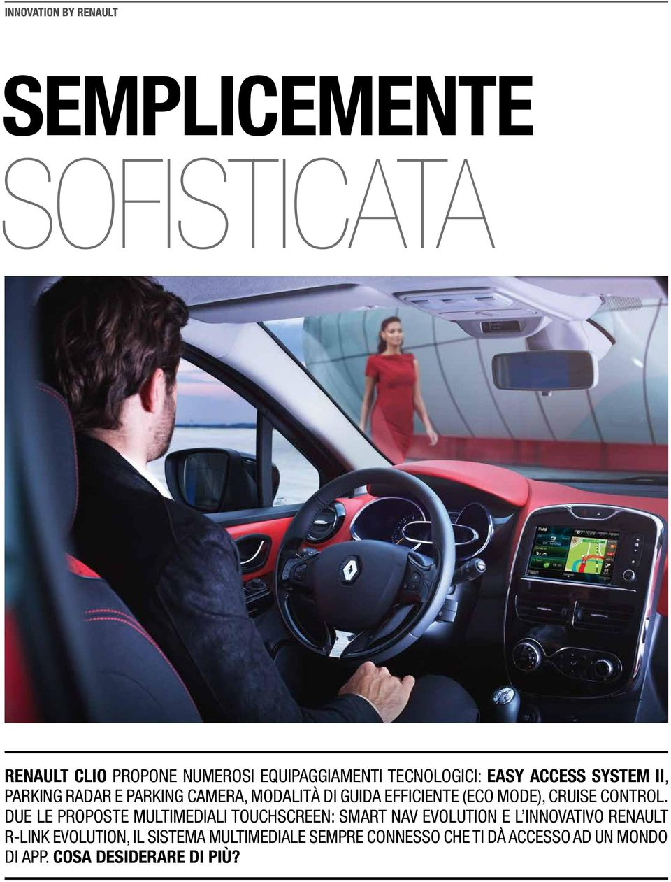 DUE LE PROPOSTE MULTIMEDIALI TOUCHSCREEN: SMART NAV EVOLUTION E L INNOVATIVO RENAULT R-LINK