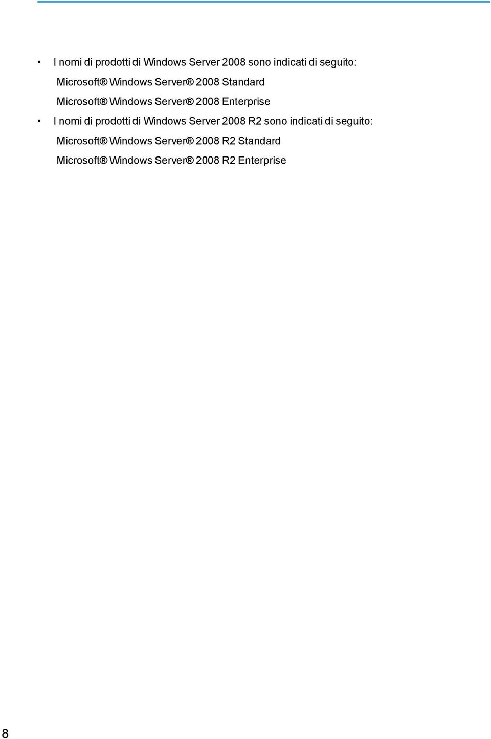 Enterprise I nomi di prodotti di Windows Server 2008 R2 sono indicati di