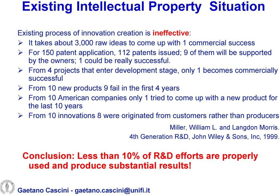 From 4 projects that enter development stage, only 1 becomes commercially successful From 10 new products 9 fail in the first 4 years From 10 American companies only 1 tried to come up with a