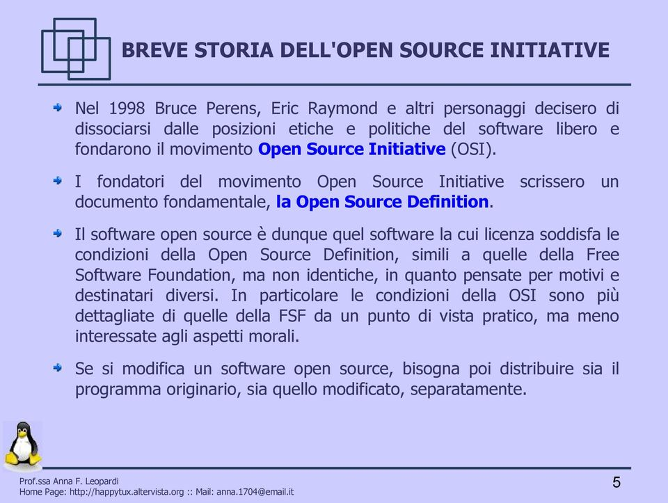 Il software open source è dunque quel software la cui licenza soddisfa le condizioni della Open Source Definition, simili a quelle della Free Software Foundation, ma non identiche, in quanto pensate