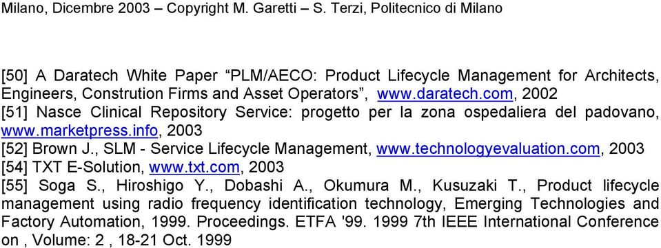 , SLM - Service Lifecycle Management, www.technologyevaluation.com, 2003 [54] TXT E-Solution, www.txt.com, 2003 [55] Soga S., Hiroshigo Y., Dobashi A., Okumura M.
