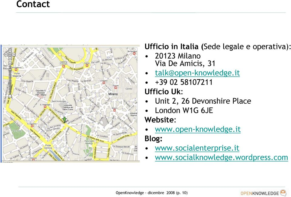 it +39 02 58107211 Ufficio Uk: Unit 2, 26 Devonshire Place London W1G 6JE