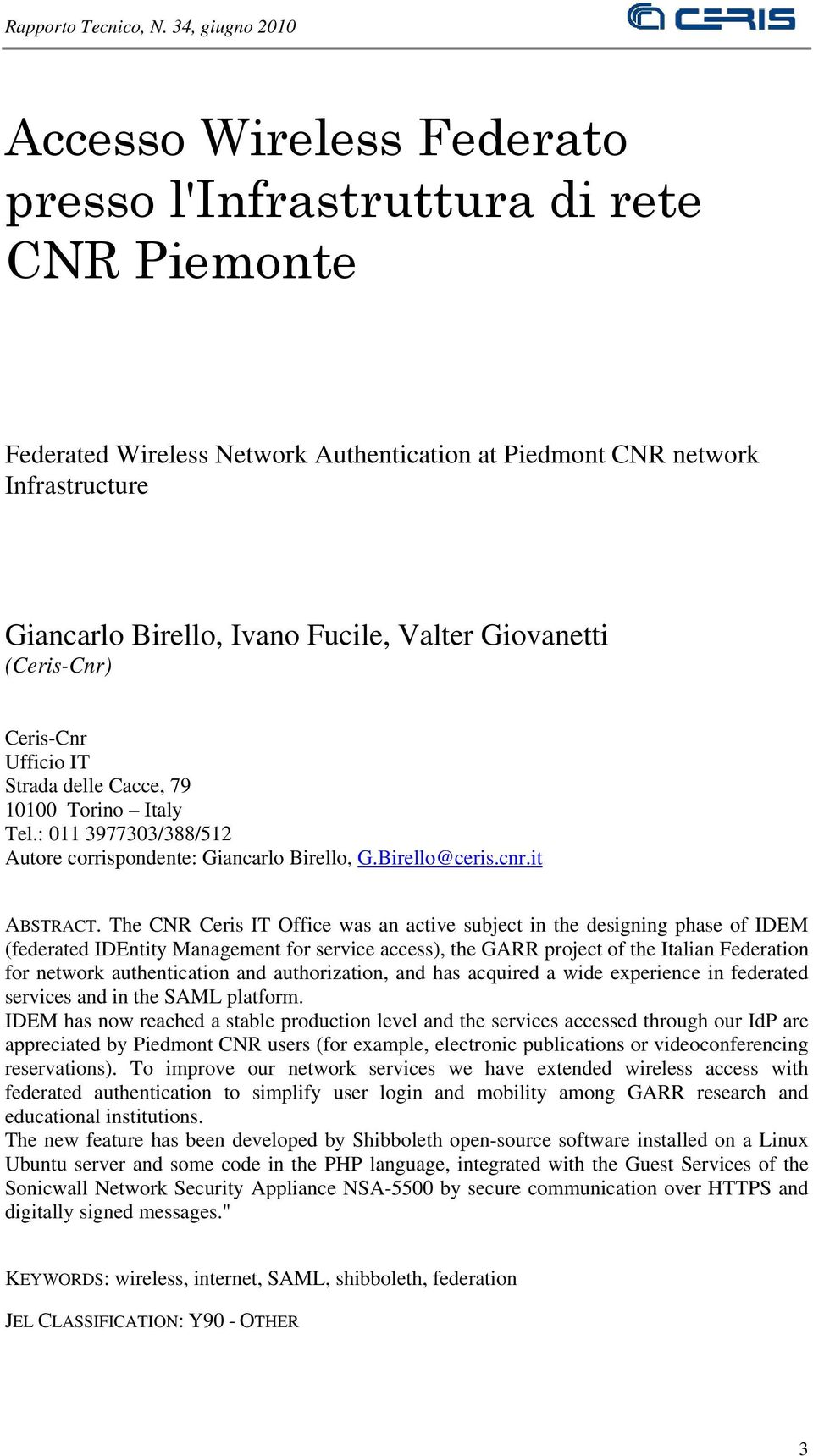 The CNR Ceris IT Office was an active subject in the designing phase of IDEM (federated IDEntity Management for service access), the GARR project of the Italian Federation for network authentication