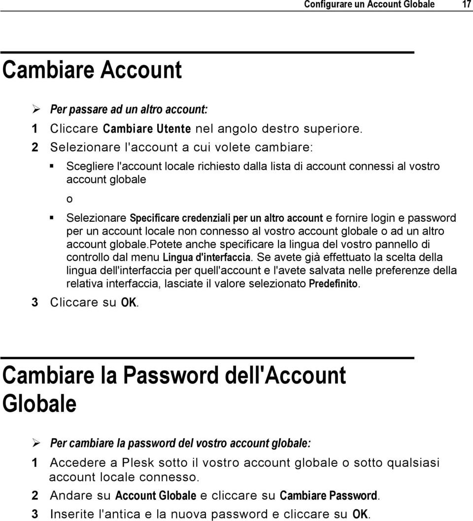 account e fornire login e password per un account locale non connesso al vostro account globale o ad un altro account globale.