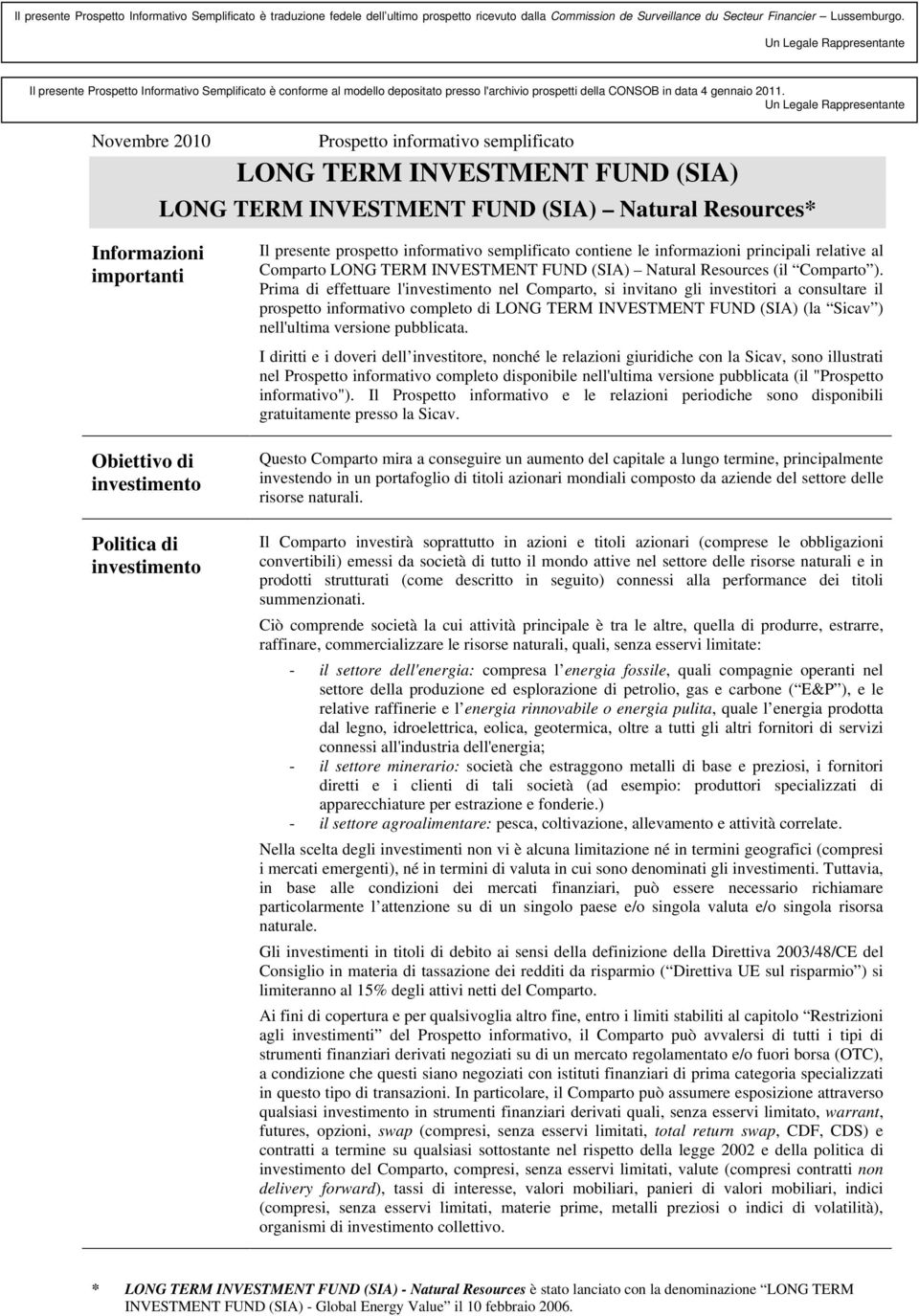 Un Legale Rappresentante Novembre 2010 Prospetto informativo semplificato LONG TERM INVESTMENT FUND (SIA) LONG TERM INVESTMENT FUND (SIA) Natural Resources* Informazioni importanti Obiettivo di
