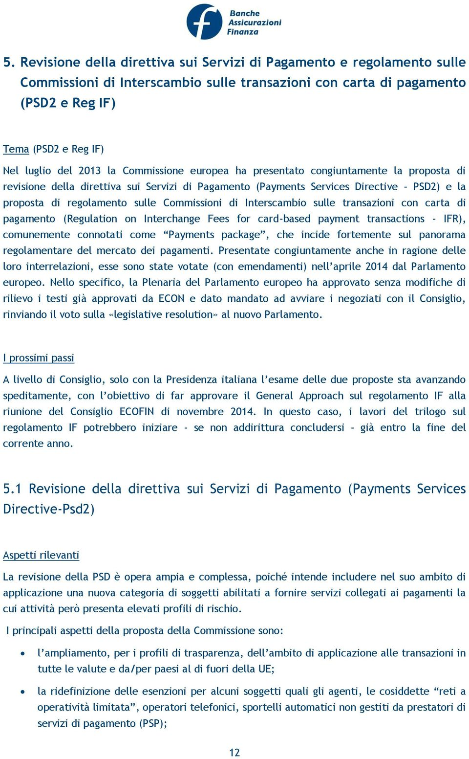 Commissioni di Interscambio sulle transazioni con carta di pagamento (Regulation on Interchange Fees for card-based payment transactions - IFR), comunemente connotati come Payments package, che