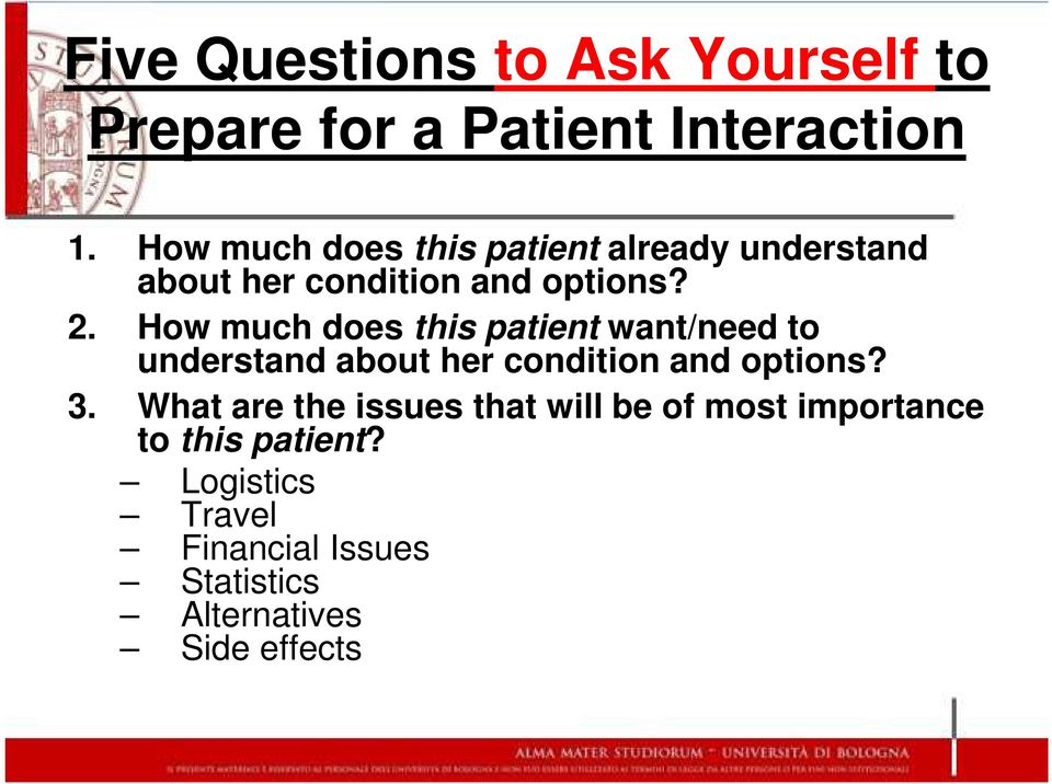 How much does this patient want/need to understand about her condition and options? 3.