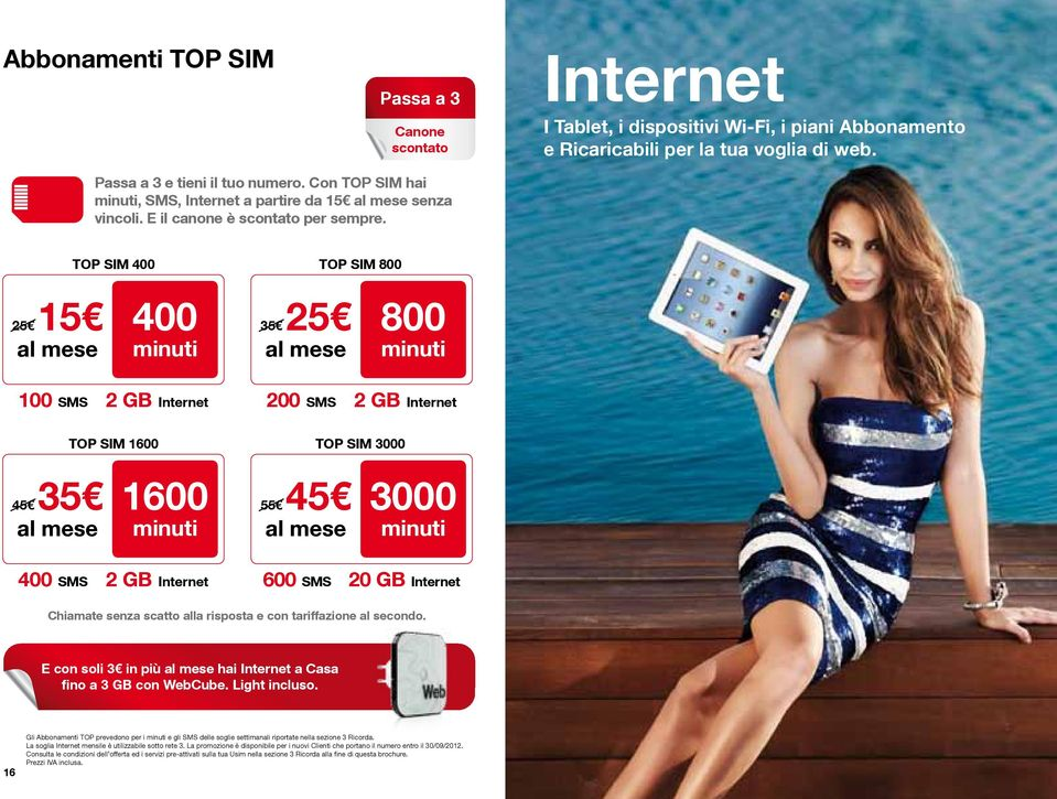 TOP SIM 400 TOP SIM 800 25 15 400 35 25 800 100 SMS 2 GB TOP SIM 1600 200 SMS 2 GB TOP SIM 3000 45 35 1600 55 45 3000 400 SMS 2 GB 600 SMS 20 GB Chiamate senza scatto alla risposta e con